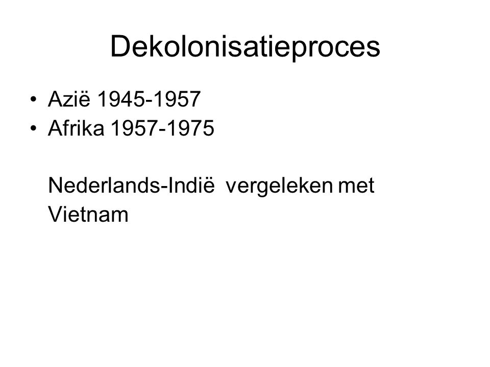 Dekolonisatieproces Azië 1945-1957 Afrika 1957-1975