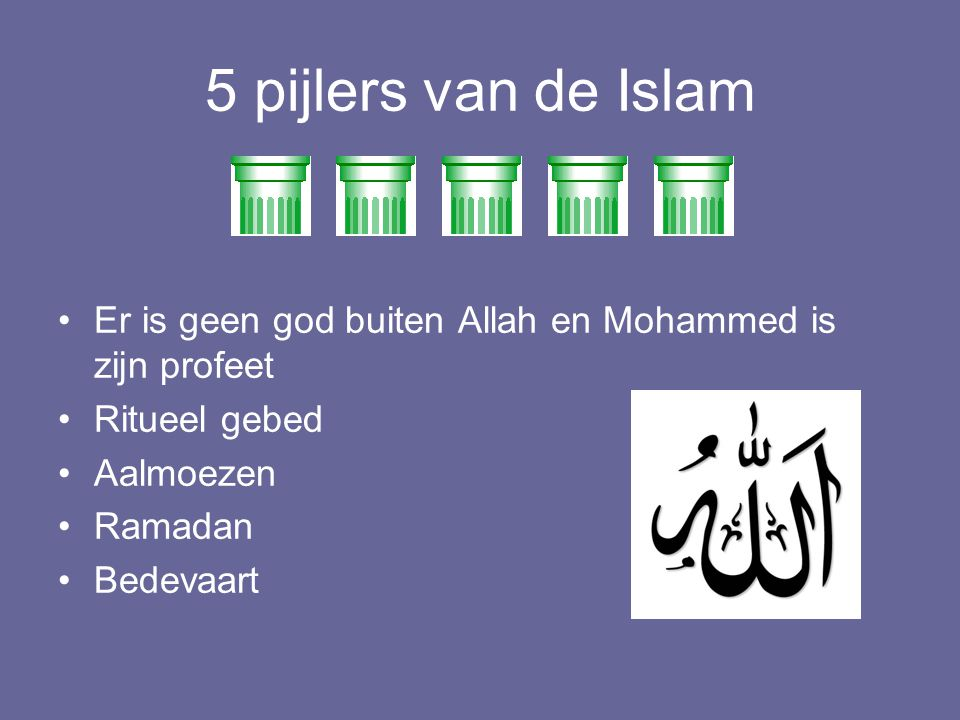 5 pijlers van de Islam Er is geen god buiten Allah en Mohammed is zijn profeet. Ritueel gebed. Aalmoezen.
