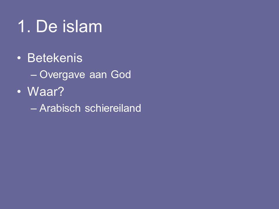 1. De islam Betekenis Overgave aan God Waar Arabisch schiereiland