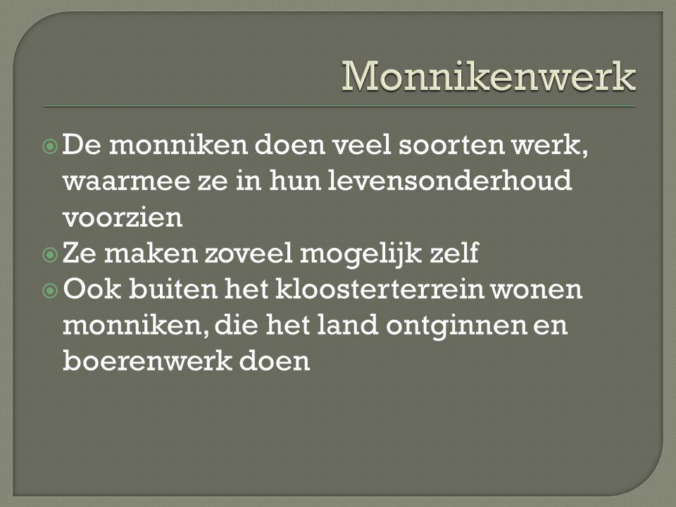 Monnikenwerk De monniken doen veel soorten werk, waarmee ze in hun levensonderhoud voorzien. Ze maken zoveel mogelijk zelf.