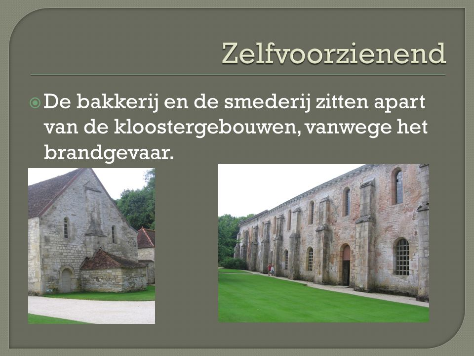 Zelfvoorzienend De bakkerij en de smederij zitten apart van de kloostergebouwen, vanwege het brandgevaar.