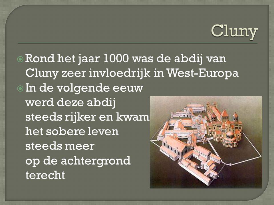 Cluny Rond het jaar 1000 was de abdij van Cluny zeer invloedrijk in West-Europa.