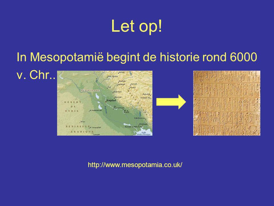 Let op! In Mesopotamië begint de historie rond 6000 v. Chr..