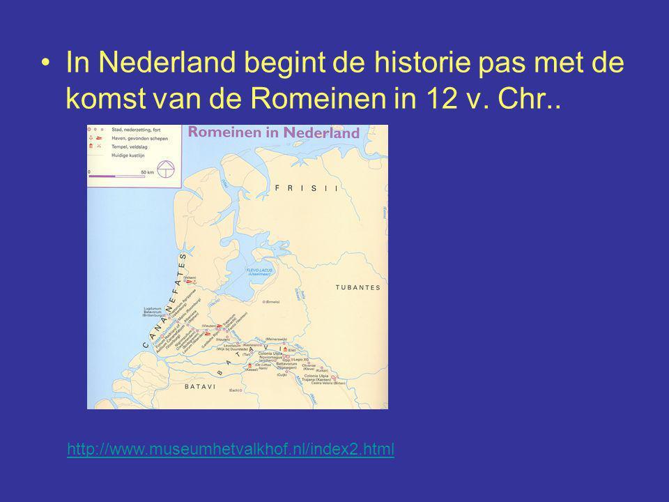 In Nederland begint de historie pas met de komst van de Romeinen in 12 v. Chr..