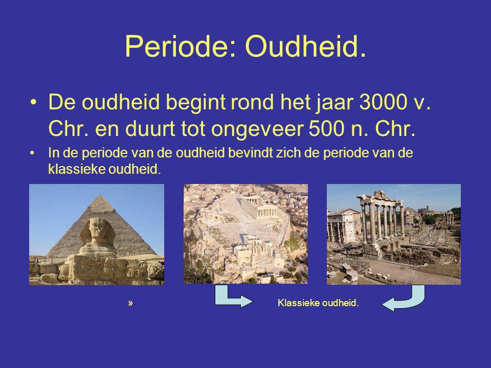 Periode: Oudheid. De oudheid begint rond het jaar 3000 v. Chr. en duurt tot ongeveer 500 n. Chr.