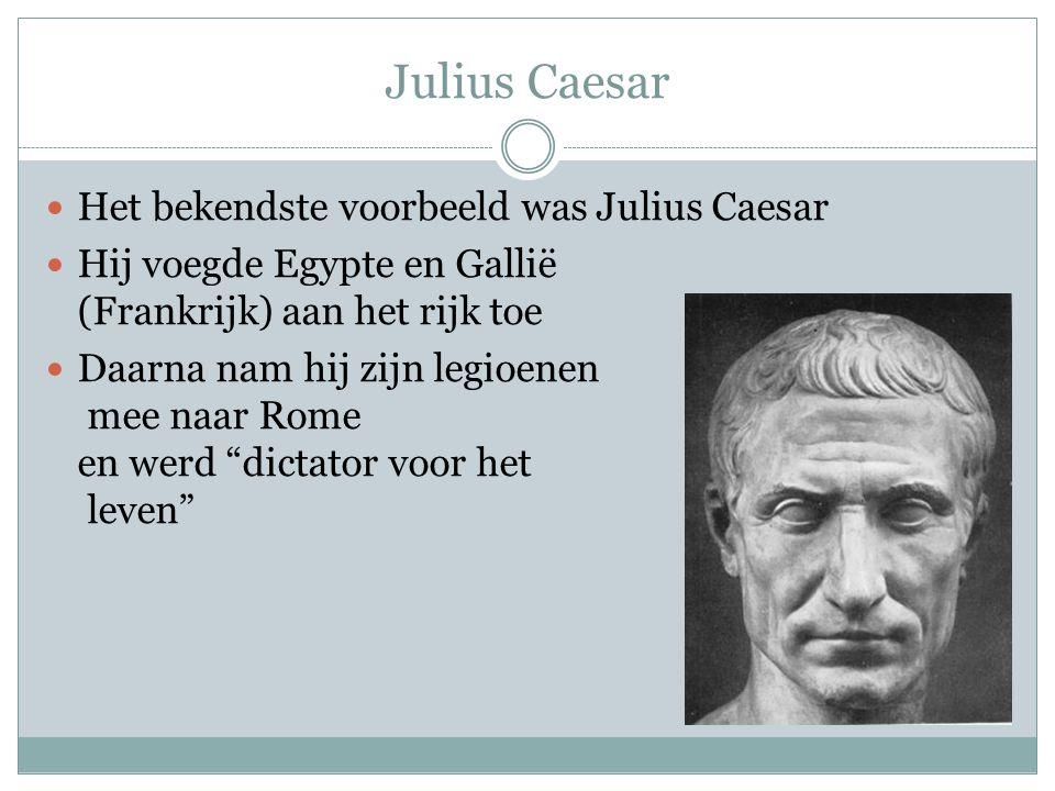 Julius Caesar Het bekendste voorbeeld was Julius Caesar