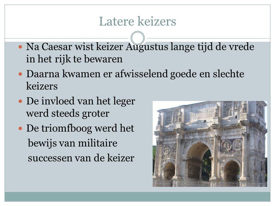 Latere keizers Na Caesar wist keizer Augustus lange tijd de vrede in het rijk te bewaren. Daarna kwamen er afwisselend goede en slechte keizers.