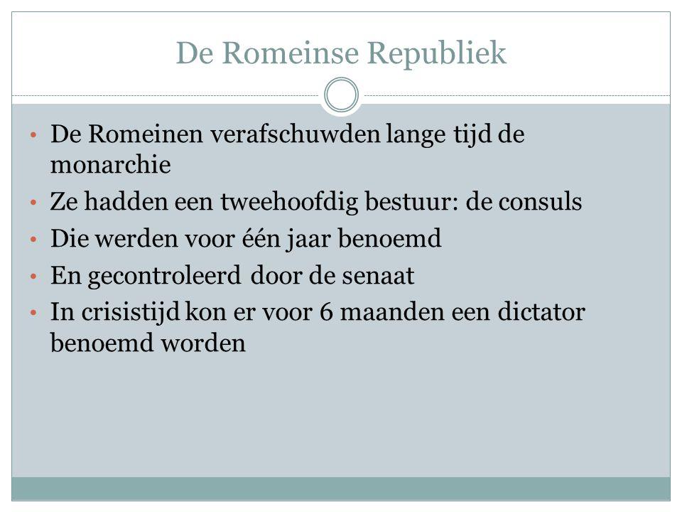 De Romeinse Republiek De Romeinen verafschuwden lange tijd de monarchie. Ze hadden een tweehoofdig bestuur: de consuls.