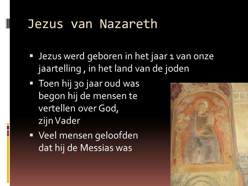 Jezus van Nazareth Jezus werd geboren in het jaar 1 van onze jaartelling , in het land van de joden.