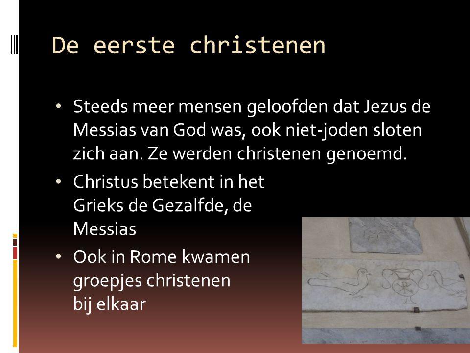 De eerste christenen Steeds meer mensen geloofden dat Jezus de Messias van God was, ook niet-joden sloten zich aan. Ze werden christenen genoemd.