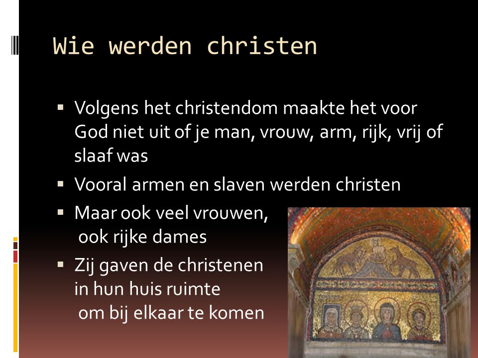Wie werden christen Volgens het christendom maakte het voor God niet uit of je man, vrouw, arm, rijk, vrij of slaaf was.
