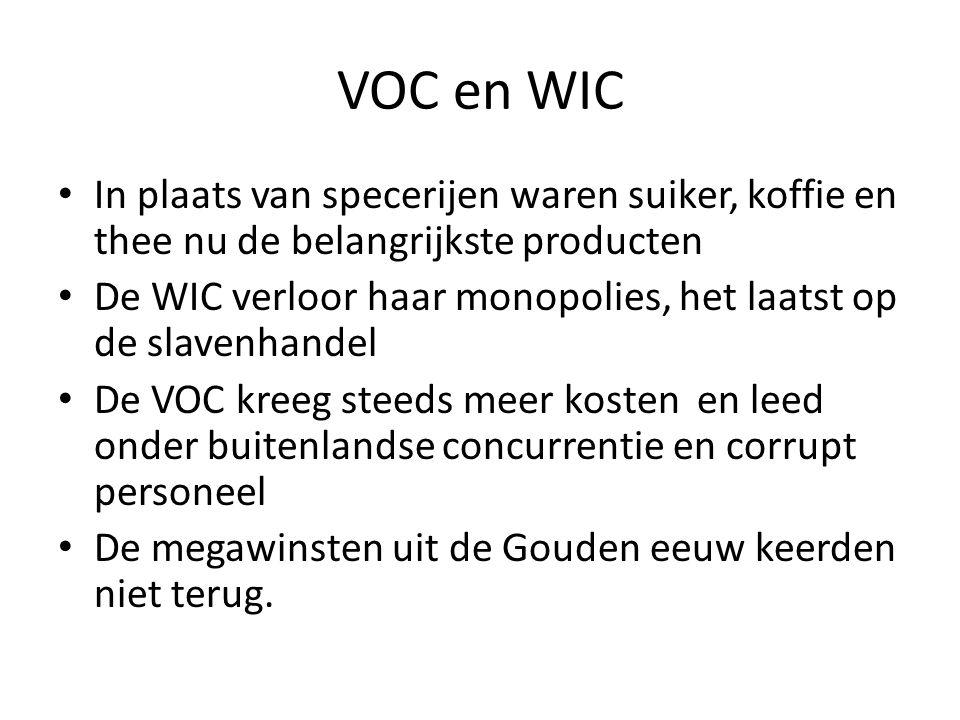 VOC en WIC In plaats van specerijen waren suiker, koffie en thee nu de belangrijkste producten.