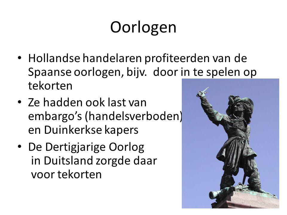Oorlogen Hollandse handelaren profiteerden van de Spaanse oorlogen, bijv. door in te spelen op tekorten.