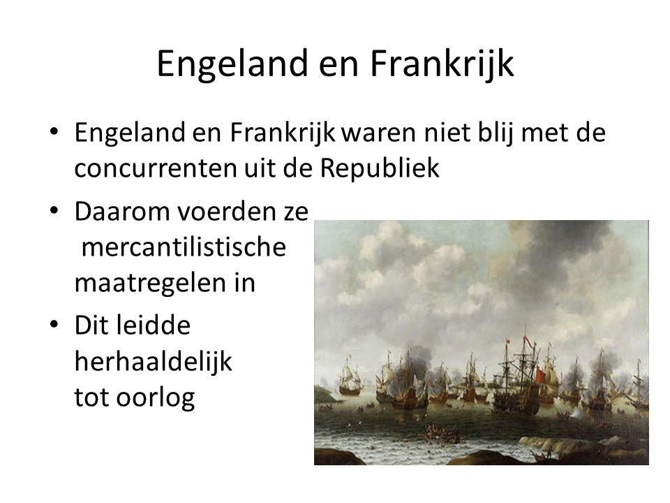 Engeland en Frankrijk Engeland en Frankrijk waren niet blij met de concurrenten uit de Republiek.