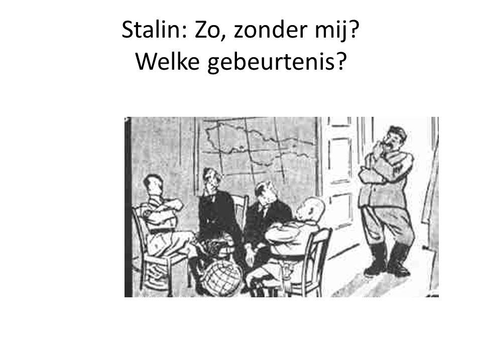 Stalin: Zo, zonder mij Welke gebeurtenis