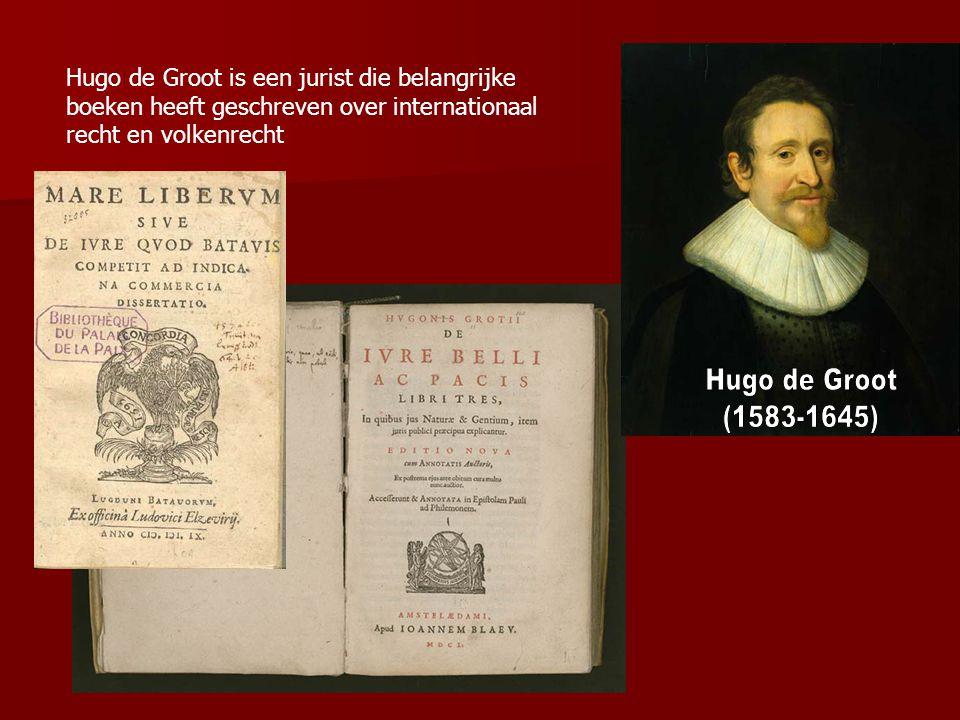 Hugo de Groot is een jurist die belangrijke boeken heeft geschreven over internationaal recht en volkenrecht