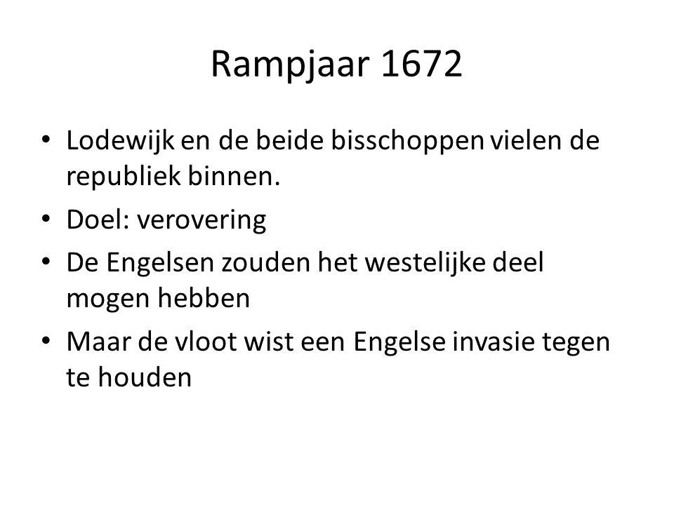 Rampjaar 1672 Lodewijk en de beide bisschoppen vielen de republiek binnen. Doel: verovering. De Engelsen zouden het westelijke deel mogen hebben.