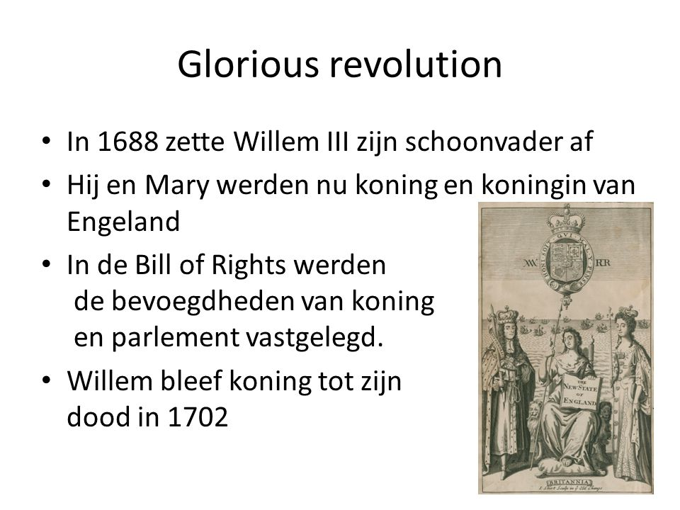 Glorious revolution In 1688 zette Willem III zijn schoonvader af