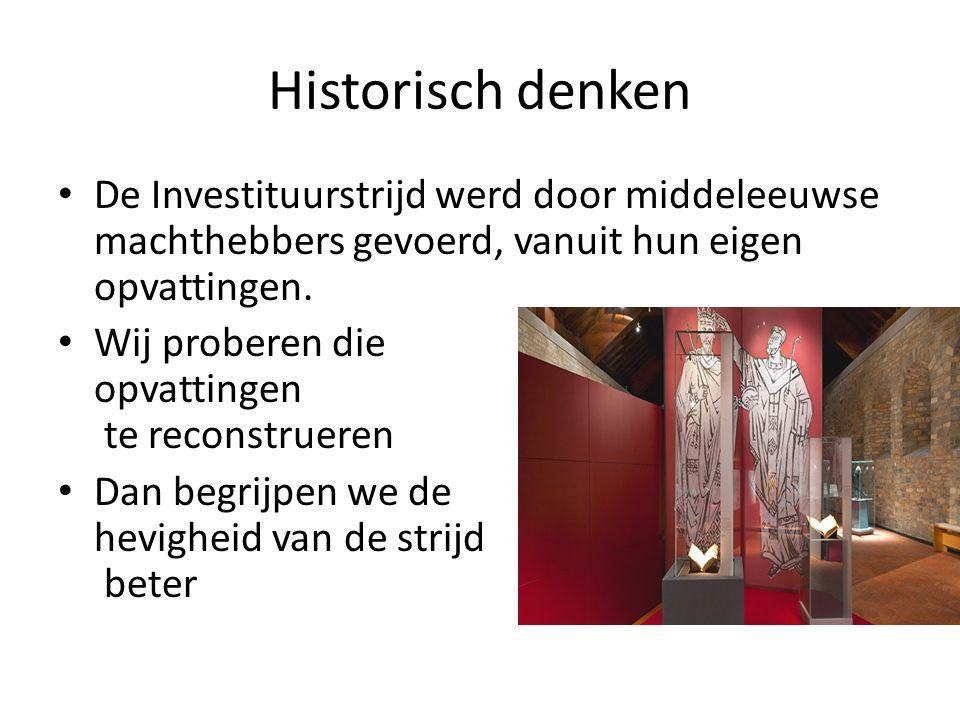 Historisch denken De Investituurstrijd werd door middeleeuwse machthebbers gevoerd, vanuit hun eigen opvattingen.