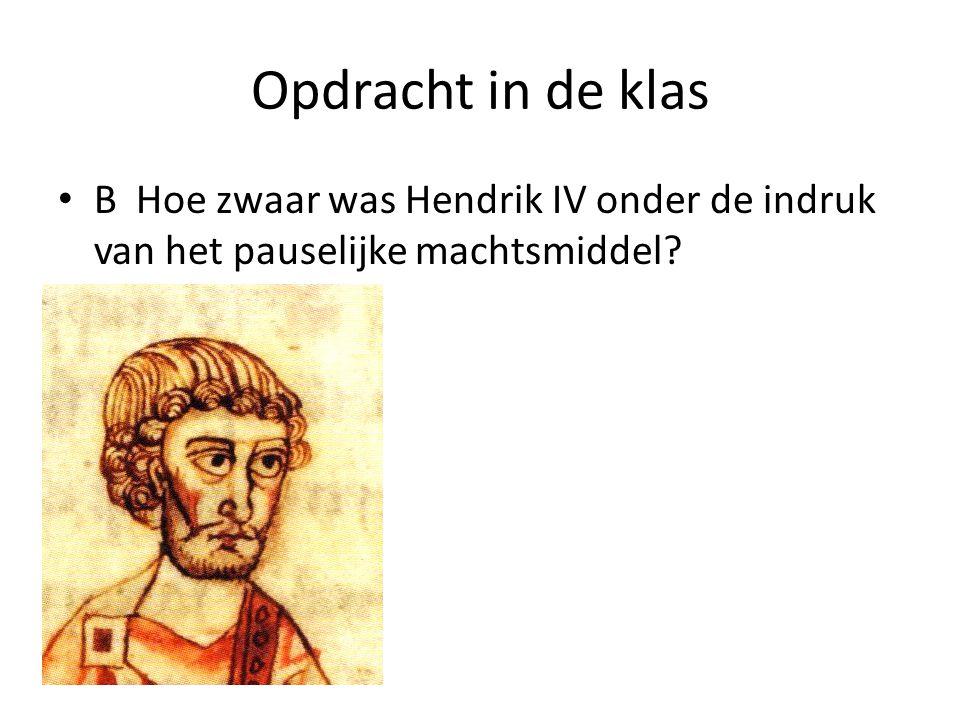 Opdracht in de klas B Hoe zwaar was Hendrik IV onder de indruk van het pauselijke machtsmiddel