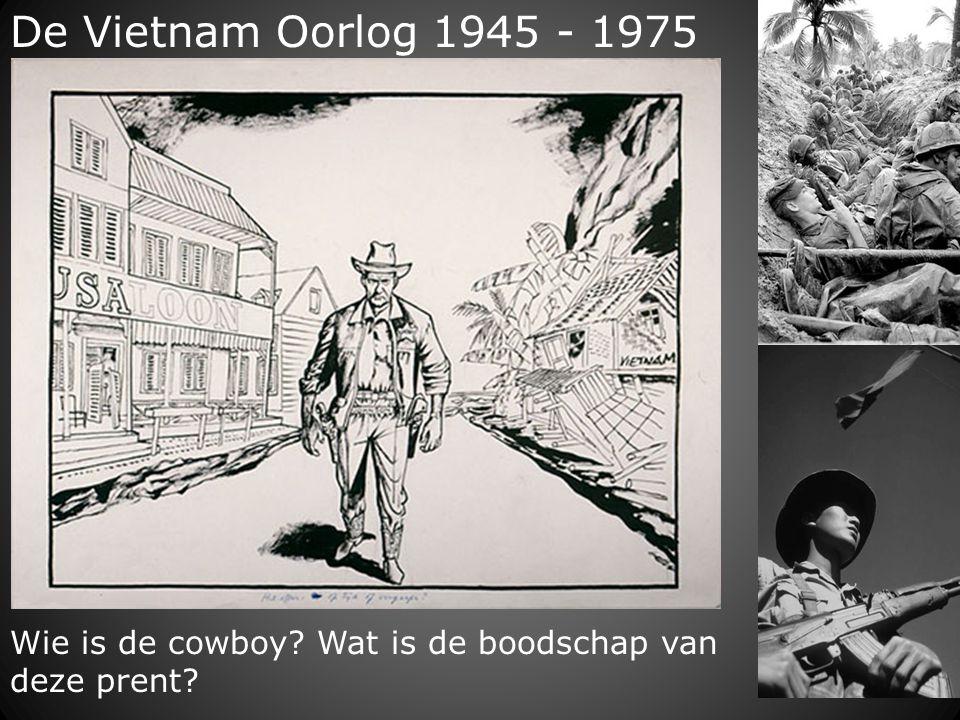 De Vietnam Oorlog 1945 - 1975 Wie is de cowboy Wat is de boodschap van deze prent