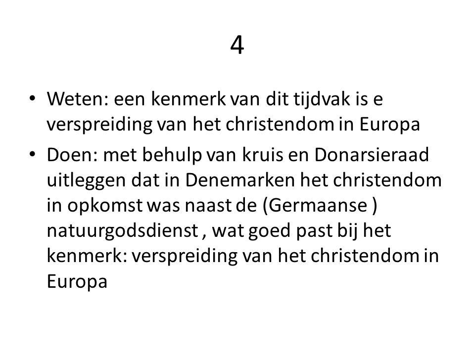4 Weten: een kenmerk van dit tijdvak is e verspreiding van het christendom in Europa.