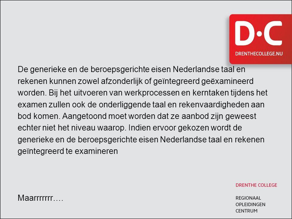 De generieke en de beroepsgerichte eisen Nederlandse taal en rekenen kunnen zowel afzonderlijk of geïntegreerd geëxamineerd worden.