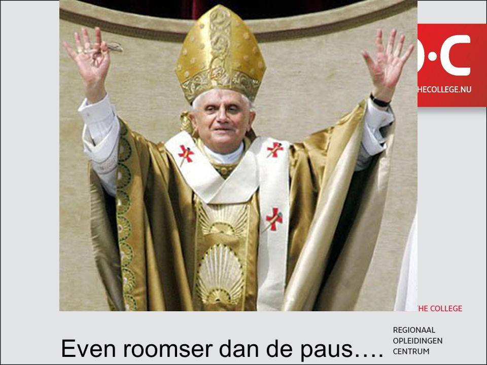 Even roomser dan de paus….