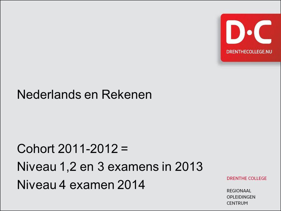 Nederlands en Rekenen Cohort 2011-2012 = Niveau 1,2 en 3 examens in 2013 Niveau 4 examen 2014