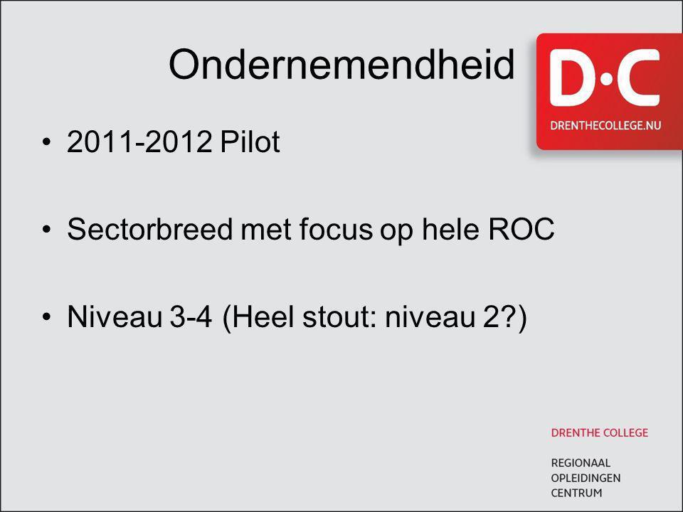 Ondernemendheid 2011-2012 Pilot Sectorbreed met focus op hele ROC