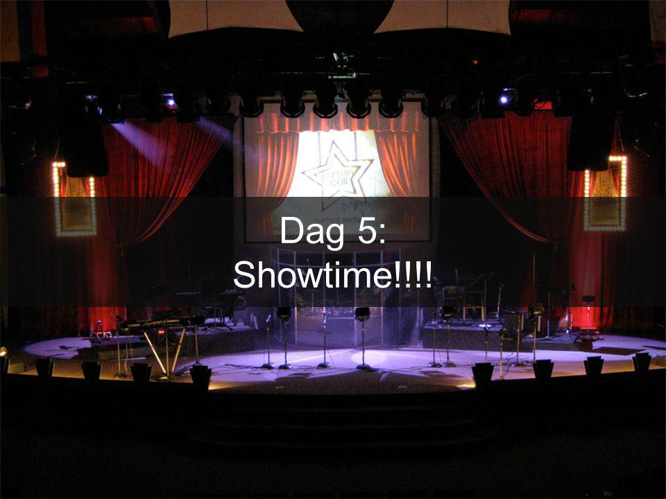 Dag 5: Showtime!!!!