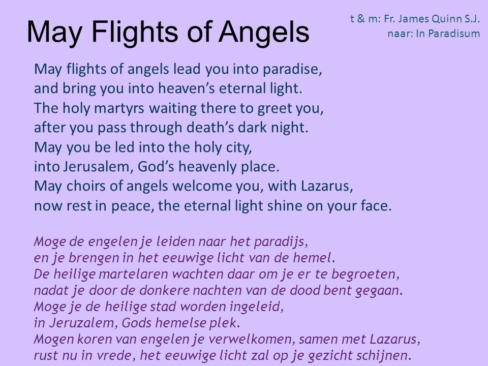 May Flights of Angels May flights of angels lead you into paradise,