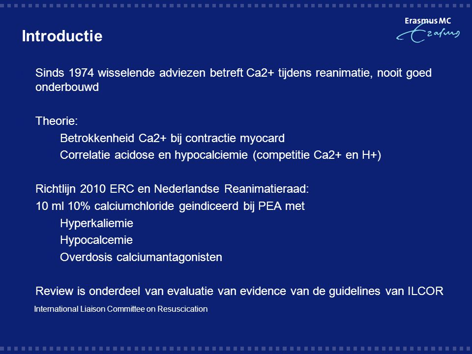 Introductie Sinds 1974 wisselende adviezen betreft Ca2+ tijdens reanimatie, nooit goed onderbouwd. Theorie: