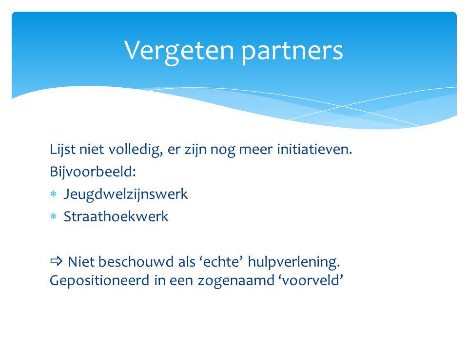 Vergeten partners Lijst niet volledig, er zijn nog meer initiatieven.