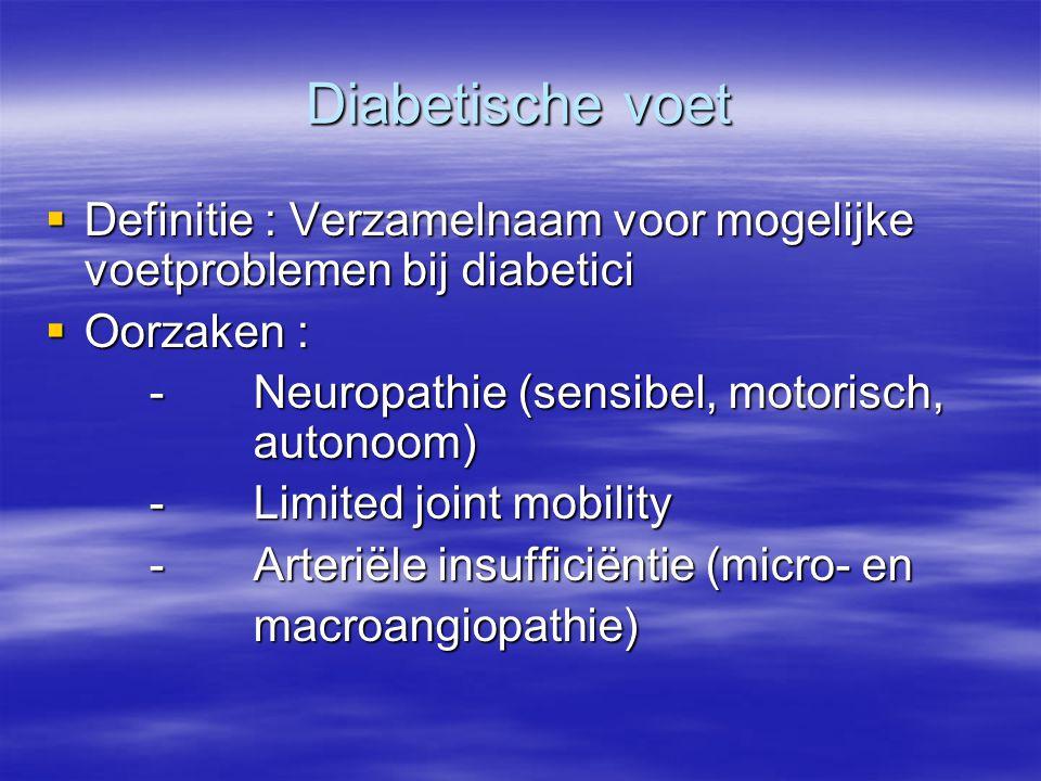 Diabetische voet Definitie : Verzamelnaam voor mogelijke voetproblemen bij diabetici. Oorzaken : - Neuropathie (sensibel, motorisch, autonoom)
