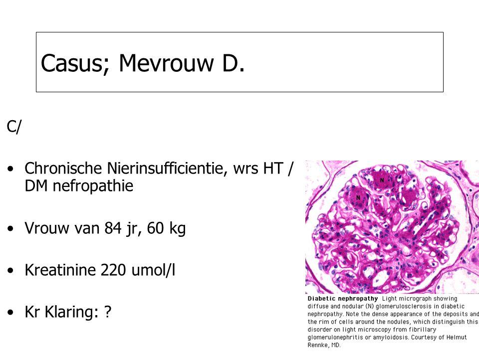 Casus; Mevrouw D. C/ Chronische Nierinsufficientie, wrs HT / DM nefropathie. Vrouw van 84 jr, 60 kg.