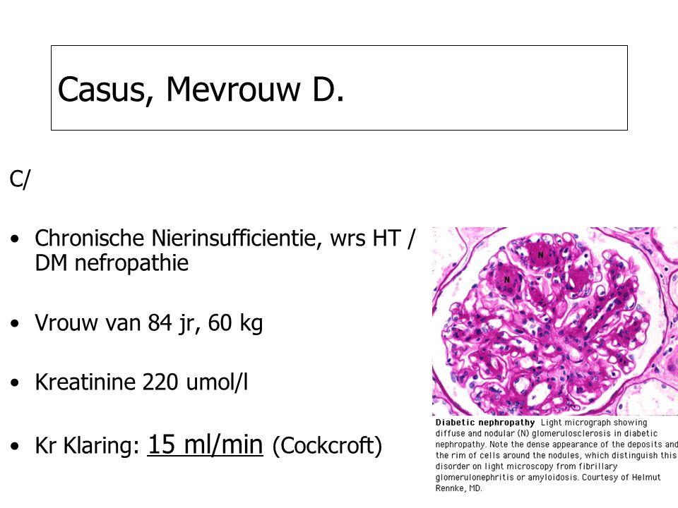 Casus, Mevrouw D. C/ Chronische Nierinsufficientie, wrs HT / DM nefropathie. Vrouw van 84 jr, 60 kg.