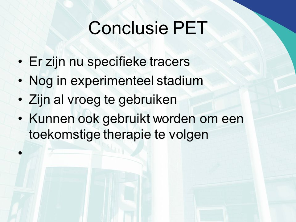 Conclusie PET Er zijn nu specifieke tracers