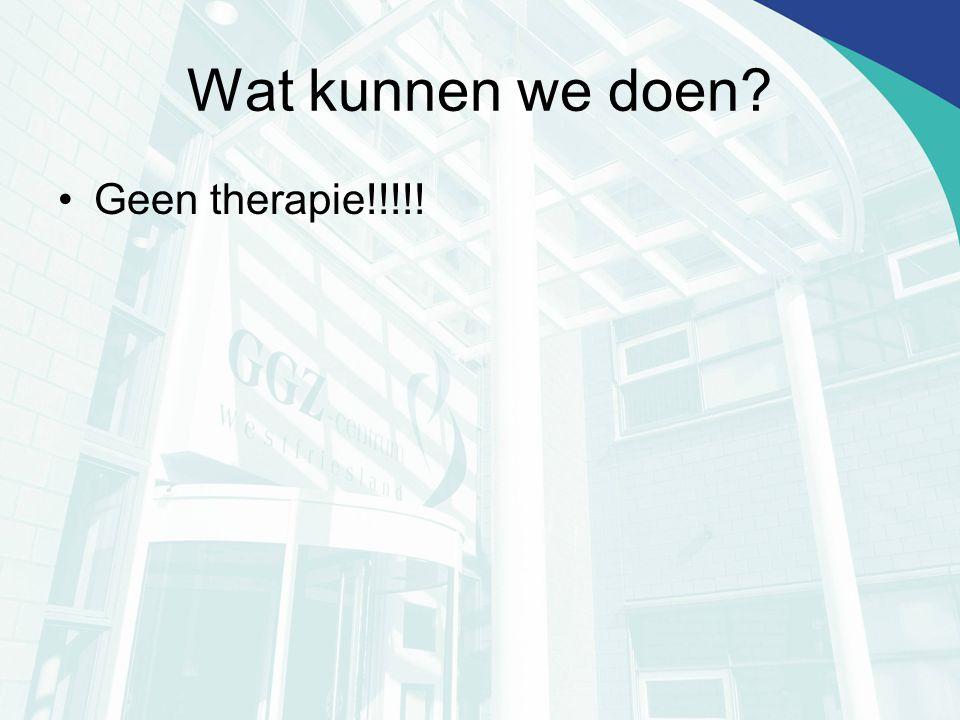 Wat kunnen we doen Geen therapie!!!!!