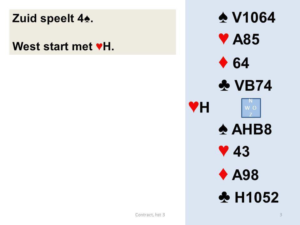 ♦ 64 ♦ A98 ♠ V1064 ♥ A85 ♣ VB74 ♥H ♠ AHB8 ♥ 43 ♣ H1052 Zuid speelt 4♠.