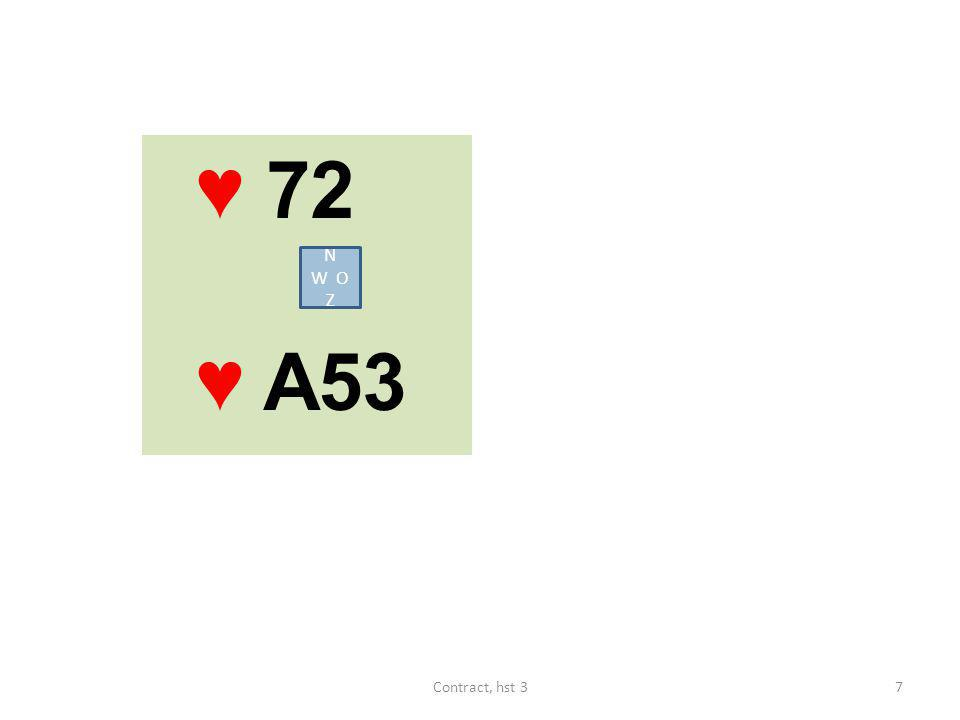♥ 72 ♥ A53 N W O Z Contract, hst 3