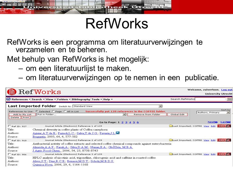 RefWorks RefWorks is een programma om literatuurverwijzingen te verzamelen en te beheren. Met behulp van RefWorks is het mogelijk: