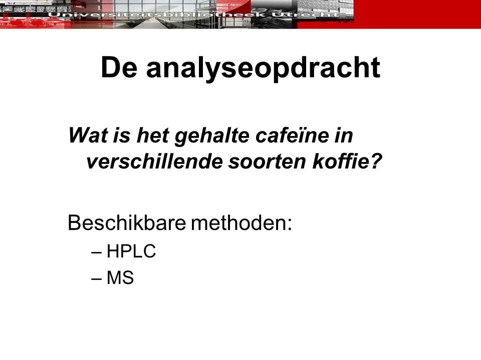 De analyseopdracht Wat is het gehalte cafeïne in verschillende soorten koffie Beschikbare methoden: