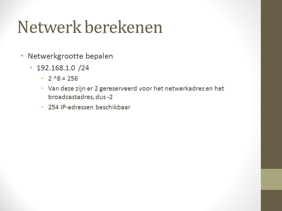 Netwerk berekenen Netwerkgrootte bepalen 192.168.1.0 /24 2 ^8 = 256