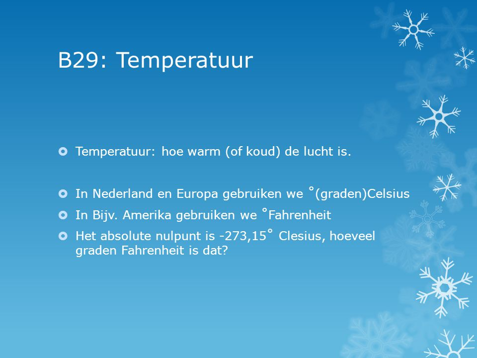 B29: Temperatuur Temperatuur: hoe warm (of koud) de lucht is.