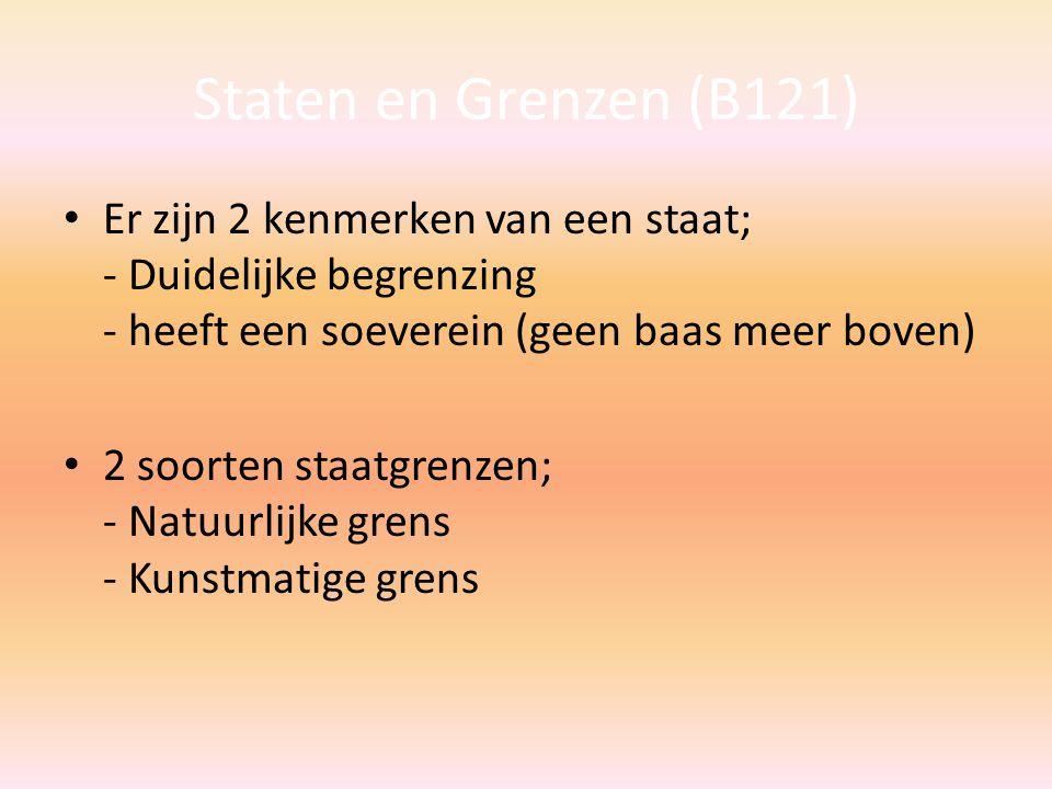 Staten en Grenzen (B121) Er zijn 2 kenmerken van een staat; - Duidelijke begrenzing - heeft een soeverein (geen baas meer boven)