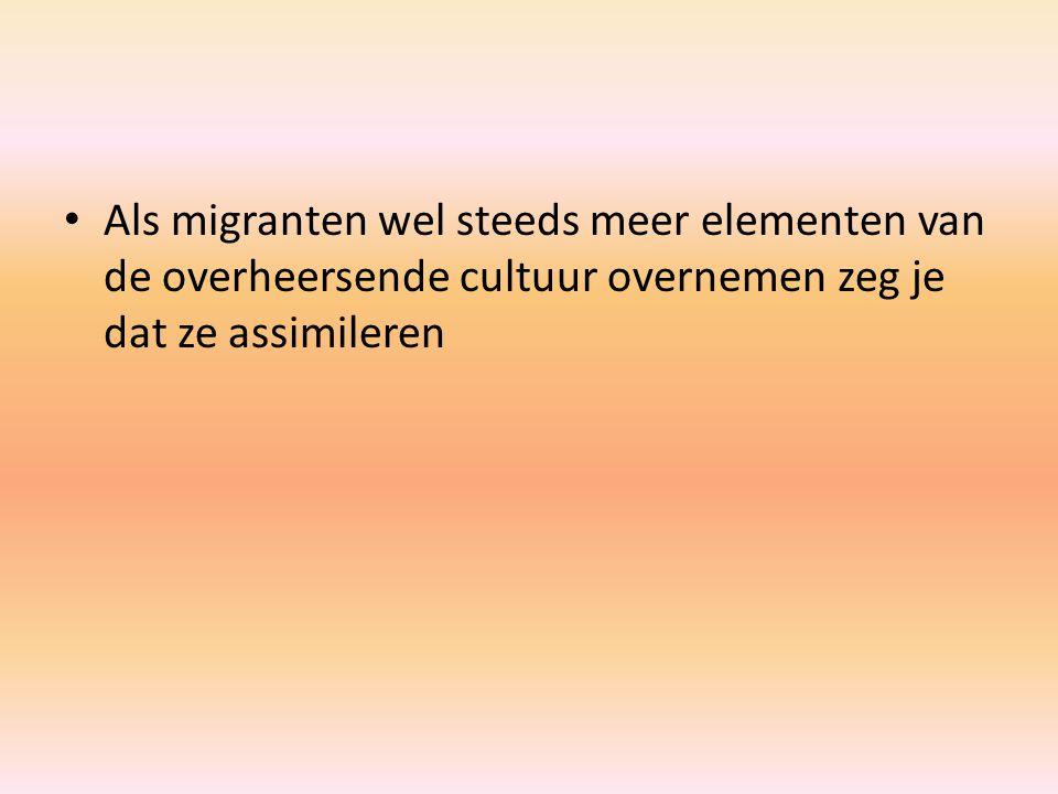 Als migranten wel steeds meer elementen van de overheersende cultuur overnemen zeg je dat ze assimileren