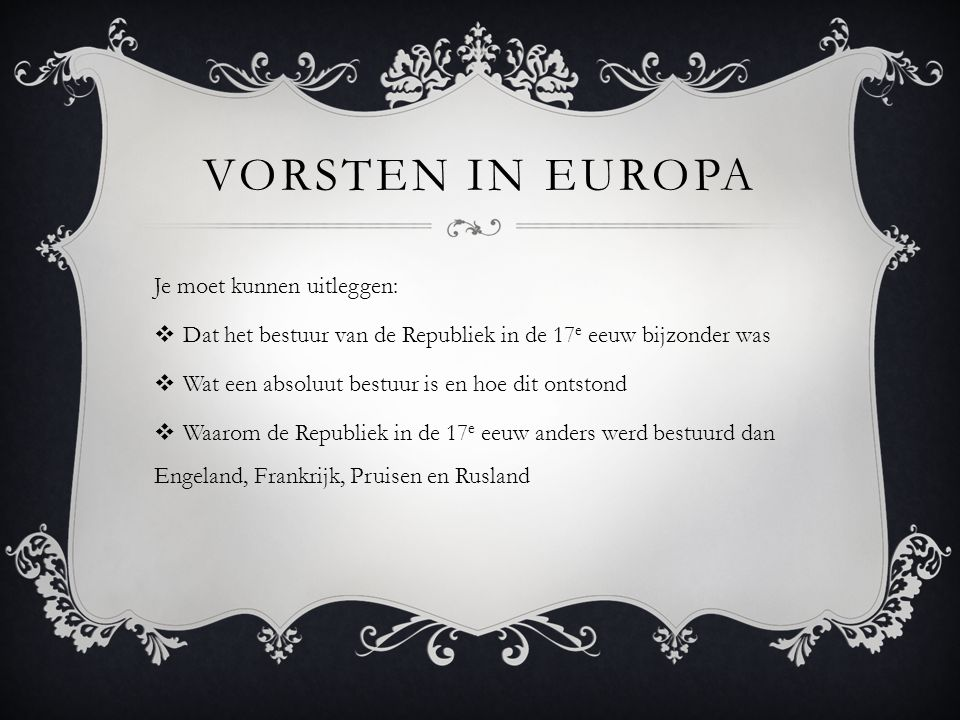 Vorsten in Europa Je moet kunnen uitleggen: