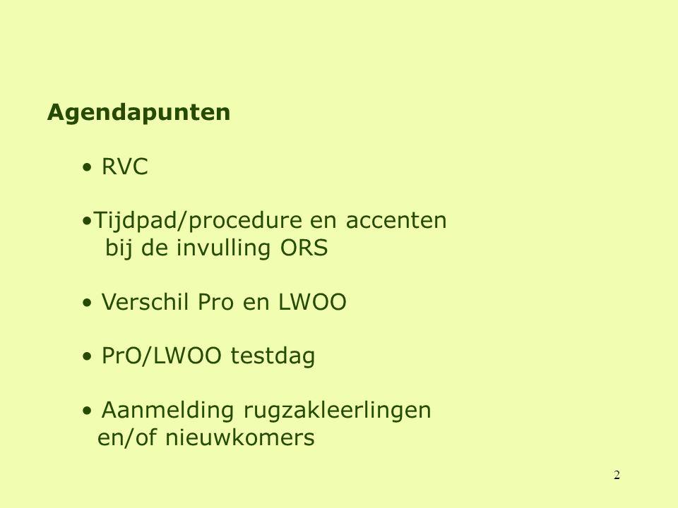 Agendapunten RVC. Tijdpad/procedure en accenten bij de invulling ORS. Verschil Pro en LWOO. PrO/LWOO testdag.