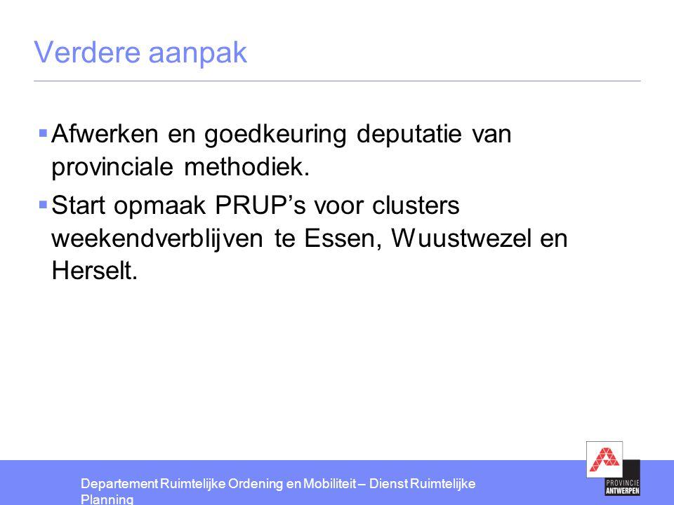 Verdere aanpak Afwerken en goedkeuring deputatie van provinciale methodiek.